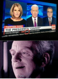 """<p>C🅾VFEFE</p>: ITTER TYPO  THE PRESIDENT'S """"COVFEFE""""  Gloria Borger I ow Cheif Political Analyst  CN  ENPMETİ  DENYING SCIENTIFIC TRUTHS, REMOVIN  -LOSI: WITHDRAWAL WOULD  ronic. <p>C🅾VFEFE</p>"""