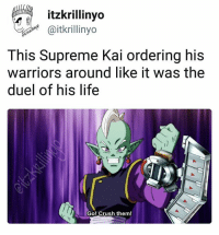 Ass, Crush, and Friends: itzkrillinyo  @itkrillinyo  This Supreme Kai ordering his  warriors around like it was the  duel of his life  Go! Crush them! His ass was still sent to the Shadow Realm (Tag friends)