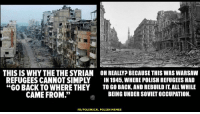 "Memes, Soviet, and Back: IU  THIS IS WHY THE THE SYRIAN OH REALLYP BECAUSE THIS WAS WARSAW  REFUGEES CANNOT SIMPLY IN 1945, WHERE POLISH REFUGEES HA  ""GO BACK TO WHERE THEY TO GO BACK,AND REBUILD IT, ALL WHILE  CAME FROM.""  BEING UNDER SOVIET OCCUPATION.  FB/POLEMICAL POLISH MEMES"