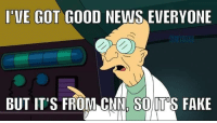 I'UE GOT GOOD NEWS EVERYONE  BUT IT'S FROM CNN. SO lT S FAKE