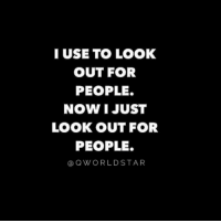 "Respect, Will, and Now: IUSE TO LOOK  OUT FOR  PEOPLE.  NOW I JUST  LOOK OUT FOR  PEOPLE.  @QWORLDSTAR ""Real sh*t...not everyone will respect your efforts..."" 💯 @QWorldstar #PositiveVibes https://t.co/NLB9vVSOoL"
