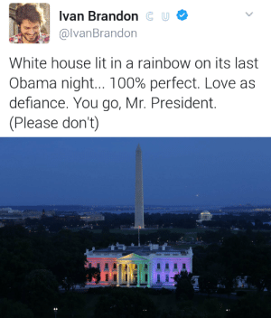 Anaconda, Lit, and Love: Ivan BrandonC U  @lvanBrandon  White house lit in a rainbow on its last  Obama night 100% perfect. Love as  defiance. You go, Mr. President.  (Please don't) annie-pie:  phd-mama: Just when I didn't think I could love President Obama more….  ❤️🌈