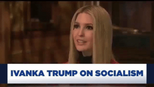 Socialism will NEVER Make America Great. Thank you, Ivanka!: IVANKA TRUMP ON SOCIALISM Socialism will NEVER Make America Great. Thank you, Ivanka!