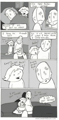 May the Fourth be with you! www.lunarbaboon.com: Ive aged  ster  than  norma  9 g  Because ot  you  get no  Sleep  I have no  riends  Yet  it all seems Werth  eft  it when I hear those  ttle words  Empire  Empi str  tes Back?  your FATHER.  am  Yun FATHER.  WWW lunar baboon, Com May the Fourth be with you! www.lunarbaboon.com