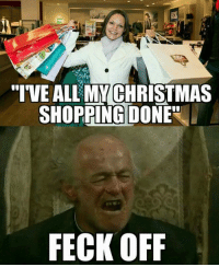"""A: """"IVE ALL MMCHRISTMAS  SHOPPING DONE  FECK OFF A"""