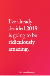 <3 #LifeLearnedFeelings: I've already  decided 2019  is going to be  ridiculously  amazing.  LifeLearnedFeelings <3 #LifeLearnedFeelings