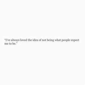 """Idea, What, and Always: """"I've always loved the idea of not being what people expect  me to be."""