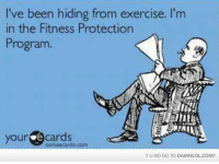 Memes, Exercise, and Fitness: I've been hiding from exercise, l'm  in the Fitness Protection  Program  your  cards  com  YUNO GO TO DAMNLOLCOM?