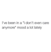 "🙄🙂 rp @thebasicbitchlife 💗 alldayeveryday bitchquote: I've been in a ""i don't even care  anymore"" mood a lot lately 🙄🙂 rp @thebasicbitchlife 💗 alldayeveryday bitchquote"