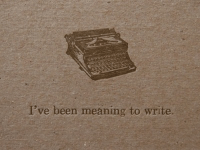 Meaning To: I've been meaning to write.