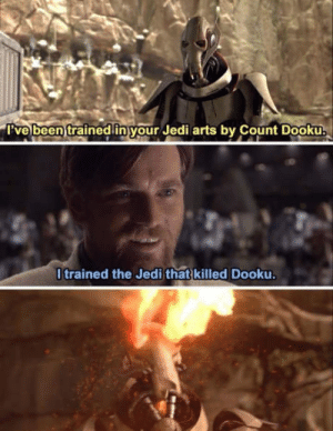 Wasted: I've been trained in your Jedi arts by Count Dooku.  Itrained the Jedi that killed Dooku Wasted