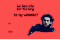 😏: ive ben solo  for too long  be my valentine?  to:  from 😏