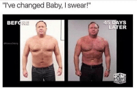 "Fucking, Memes, and Baby: ""I've changed Baby, I swear!""  BEFORE  45 DAYSs  LATER AIGHT RUBY BULBS IS FUCKING L I T"
