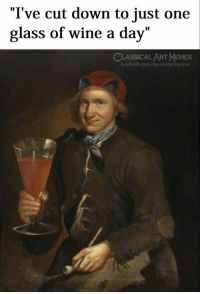"""Facebook, Memes, and Wine: """"I've cut down to just one  glass of wine a day  CLASSICALART MEMES  facebook.com/classicalartmemes"""