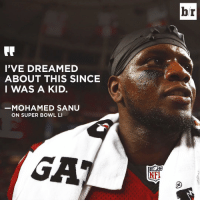 It was all a dream...: I'VE DREAMED  ABOUT THIS SINCE  I WAS A KID.  MOHAMED SANU  ON SUPER BOWL LI  NFI  br It was all a dream...