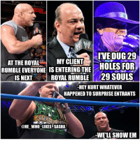 I'm disappointed that they have revealed a lot of big name royal rumble entrants I don't mind Goldberg and Brock being announced but I think Undertaker should've been a surprise. In terms of surprise entrants that I want to see at the rumble Samoa Joe and Kurt Angle would be perfect 👌. wwe wwememe wwememes goldberg brocklesnar suplexcity undertaker theundertaker paulheyman kurtangle samoajoe royalrumble chrisjericho deanambrose sethrollins wrestler wrestling wrestlingmemes prowrestling professionalwrestling worldwrestlingentertainment wwf wweuniverse wwenetwork wwesuperstars raw mondaynightraw tna smackdown smackdownlive: IVE DUG 29  AT THE ROYAL  MY CLIENT  HOLES FOR  RUMBLE EVERYONE IS ENTERING THE  IS NEXT ROYAL RUMBLE 29 SOULS  -HEY KURT WHATEVER  HAPPENED TO SURPRISE ENTRANTS  HE WHO LIKES SASHA  WELL SHOW EM I'm disappointed that they have revealed a lot of big name royal rumble entrants I don't mind Goldberg and Brock being announced but I think Undertaker should've been a surprise. In terms of surprise entrants that I want to see at the rumble Samoa Joe and Kurt Angle would be perfect 👌. wwe wwememe wwememes goldberg brocklesnar suplexcity undertaker theundertaker paulheyman kurtangle samoajoe royalrumble chrisjericho deanambrose sethrollins wrestler wrestling wrestlingmemes prowrestling professionalwrestling worldwrestlingentertainment wwf wweuniverse wwenetwork wwesuperstars raw mondaynightraw tna smackdown smackdownlive