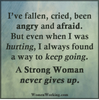 Memes, Http, and Quiz: I've fallen, cried, been  angry and afraid.  But even when I was  hurting, I always found  a way to keep going.  A Strong Woman  never gives up.  women working.com THERE is a Science of getting rich, and it is an exact science, like algebra or arithmetic! Do you know what's *really* blocking your wealth and success? Take this Quiz to learn what it is. Check it out by clicking here: http://bit.ly/successquiz111