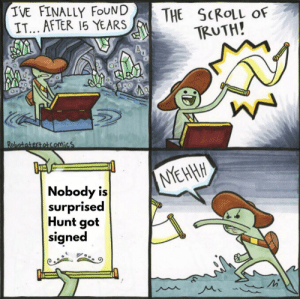 Memes, Truth, and 🤖: IVE FINALLY FouNDTHE SCROLL OF  IT... AFTER 15 YEARS  TRUTH  バ  0  botatertotComicS  lue  Nobody is  surprised  Hunt got  signed I don't have a snappy caption here so just go follow @stupidnflmemes