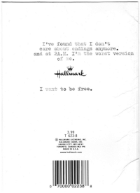 toronto canada: I've found that I don't  care about endings anymore.  and at 2A·M· I'm the worst version  of me.  tallmark  Maik  I want to be free  3.99  T 623-8  O HALLMARK LICENSING, INC.  HALLMARK CARDS, INC.  NSAS CITY, Mo 64141  TORONTO, CANADA M2J 1P6  MADE IN U.S.A.  www.hallmark.com  o 70000 022381s