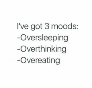 ask-oncies-jizz: sm980:  snowshadowyuki: Whoa! Nailed it  : I've got 3 moods:  -Oversleeping  Overthinking  Overeating ask-oncies-jizz: sm980:  snowshadowyuki: Whoa! Nailed it