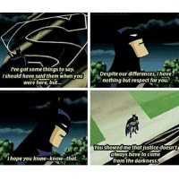I now require this scene in live action. It's become a physical necessity for me to see this is the Justice League movie. 🦇🦇 Pic via: @thebatnetwork batman brucewayne darkknight benaffleck thebatman batmanvsuperman superman clarkkent henrycavill manofsteel justiceleague dceu dc dccomics dcrebirth zacksnyder wonderwoman: I've got somethings to say.  I should have sald them when you  were here, but...  I hope you knew know that.  Desplte our differences, I have  nothing but respect for you.  You showe  me that lustlce doesn't  always have to come  from the darkness. I now require this scene in live action. It's become a physical necessity for me to see this is the Justice League movie. 🦇🦇 Pic via: @thebatnetwork batman brucewayne darkknight benaffleck thebatman batmanvsuperman superman clarkkent henrycavill manofsteel justiceleague dceu dc dccomics dcrebirth zacksnyder wonderwoman