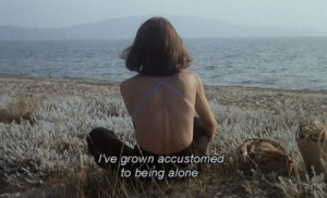 being alone: Ive grown accustomed  to being alone