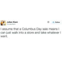 Memes, 🤖, and Columbus: ive Julian Kiani  Kiani  @Julian Follow  assume that a Columbus Day sale means l  can just walk into a store and take whatever I  want. (Golf clap)