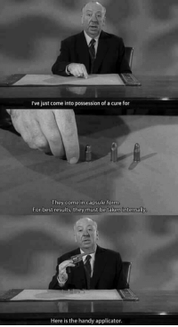 """Meme, Taken, and Best: I've just come into possession of a cure for  They come in capsule form  For best results, they must be taken internally  Here is the handy applicator. <p>The new cure meme template without the obnoxious watermark via /r/MemeEconomy <a href=""""http://ift.tt/2wdJp0z"""">http://ift.tt/2wdJp0z</a></p>"""