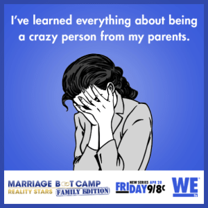 Crazy, Marriage, and Parents: I've learned everything about being  a crazy person from my parents.  MARRIAGE BOT CAMP ER  REALİTY STARS FAMİLYİDITION nEDAY918  NEW SERIES APR 28 memehumor:  I've learned everything about being a crazy person from my parents.