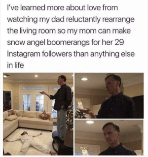 Well that is adorable: I've learned more about love from  watching my dad reluctantly rearrange  the living room so my mom can make  snow angel boomerangs for her 29  Instagram followers than anything else  in life Well that is adorable