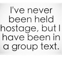 Savages 😂😂😂 comedysnaps: I've never  been held  hostage, but  have been in  a group text Savages 😂😂😂 comedysnaps