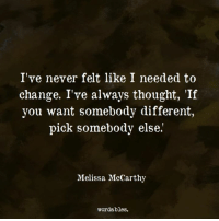 melissa mccarthy: I've never felt like I needed to  change. I've always thought, If  you want somebody different,  pick somebody else.'  Melissa McCarthy  wordables.