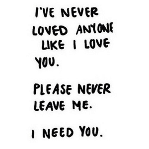 Love, I Love You, and Never: IVE NEVER  LOVED ANYONE  LIKE I LOVE  YOU  PLEASE NEVER  LEAVE ME  INEED YOU. https://iglovequotes.net/