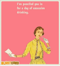 Your Saturday itinerary. #therealbluntcard: I've penciled you in  for a day of excessive  drinking.  BLUNTCARD  ㅡ///lm Your Saturday itinerary. #therealbluntcard