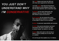 "America, Arguing, and Family: I've read history and know the KKK and  Jim Crow were supported by Democrats.  YOU JUST DON'T  UNDERSTAND Ya b  I'M  I am fully aware that Planned Parenthood  was founded by racist Margaret Sanger and  that the black abortion rate is obscenely high  CONSERVATIVE  as the same Democrats who  watched  attacked Clarence Thomas defended  Bill Clinton's sexual harrassment.  I don't accept for one second the notion  that I need special treatment or dependence  on the state in order for me to succeed.  I believe in personal responsibility and success.  the second amendment and don't  cherish  trust those who want to lessen my right  to delend myself, my family or my home  I loathe those who want to tell me how to  think or vote by calling me an Uncle Tonm  or a sellout  It's not the past that saddens me, it's Obama. <p><a class=""tumblr_blog"" href=""http://stixandstonz.tumblr.com/post/47754264749"">stixandstonz</a>:</p> <blockquote> <p><a class=""tumblr_blog"" href=""http://proudblackconservative.tumblr.com/post/47751614776/stixandstonz-blackguywithraybans"">proudblackconservative</a>:</p> <blockquote> <p><a class=""tumblr_blog"" href=""http://stixandstonz.tumblr.com/post/47743524573"">stixandstonz</a>:</p> <blockquote> <p><a class=""tumblr_blog"" href=""http://blackguywithraybans.tumblr.com/post/47741914819/proudblackconservative-i-should-put-this-in-my"">blackguywithraybans</a>:</p> <blockquote> <p><a class=""tumblr_blog"" href=""http://proudblackconservative.tumblr.com/post/47710167854/i-should-put-this-in-my-faq"">proudblackconservative</a>:</p> <blockquote> <p>I should put this in my FAQ</p> </blockquote> <p>Do conservatives forget about the Southern Strategy? Sure. Lincoln who freed the slaves was a republican, but parties change.</p> </blockquote> <p>1) Racism in America is bipartisan.</p> <p>2) If any organization is old enough, it was likely founded by one. </p> <p>3) That's still not a reason to be a republican, and harassment implies lack of consent.</p> <p>4) No one does, but if you think that we live in a society of equality you're delusional.</p> <p>5) So does everyone</p> <p>6) Having a gun in the home is more likely to do you harm than good.  Plus have you seen Chris Dorner? So much for fighting against tyranny.</p> <p>7) You are and you are, because the Republican Party is firmly against all policies that benefit black people and uplift them out of oppression. They've even been openly racist towards us.</p> <p>8) If Obama saddens you, but Rick Santorum gives you a hard-on, I don't know what to say</p> </blockquote> <p>1) But institutionalized racism pervaded largely due the the Democrats. </p> <p>2) What's your point? He's just giving a reason why he doesn't side with the organization. </p> <p>3) It sure as hell is a reason not to be a democrat. Note he said ""Conservative"" not ""Republican"".</p> <p>4) He never said we did. And ""no one does""? You must be kidding. </p> <p>5) Not even close. </p> <p>6) That is not even close to being accurate. </p> <p>7) Name one. The Democrats are the ones making it easier to wallow in the projects than get a decent job. </p> <p>8) He didn't say a flipping thing about Rick Santorum. Your arguments are laughable Please hang up and try again. </p> </blockquote> <p>First of all, let's get it straight that I am a liberal leaning independent.  I don't necessarily support everything that the democratic party does, but leaning one way or another should be an ideological thing rather than a ""well some democrats are hypocrites thing"" especially since that is a trait shared across the board in many respects.</p> <p>Secondly, the last thing I said about Santorum was just a joke, so let's not take that and run with it.</p> <p>Let's not make it seem like all conservatives are just hard working, average joe's that want to earn their living and live their lives in peace and liberals are elitist and freeloading meritless baby killers.</p> <p>In terms of number 5, the right usually frame this ""dependence on government"" nonsense with regards to any programs that benefit the poor.. Welfare is NOT freeloading etc.  My point about planned parenthood is that the majority of organizations are founded by racists, including and especially <em><strong>The Republican Party.</strong> </em></p> <p>We can argue about the second amendment all you like, but 2/3rds of all gun deaths are suicides.  Even still I grant that as a black man, you're allowed to believe in some conservative values or whatever.</p> <p>I am no proponent of the idea that Democrats help black people, but let's not pretend like the republicans are for black people.  Herman Cain says racism isn't a problem. the general tone on the right seems to insinuate that black people are down on their luck <em>not </em>because we're suffering from continued institutional racism, but because we're lazy or unmovitated or freeloaders who love Obama's entitlement society.  That is racist. Period.</p> </blockquote> <p><strong>&ldquo;Including and especially the Republican party&quot; </strong></p> <p><strong><br/></strong>No. Not especially. Not at all. Were their racists in all the parties? Sure. But it was NOT &quot;especially&rdquo; the Republicans  The vast majority of people who fought against slavery were Democrats. That is a FACT. Even most Liberals will concede that before they claim the parties switched. </p> <p>I&rsquo;d like to see a source for that stat. And people committed suicides before guns existed. You can&rsquo;t tell me that not owning a gun will magically get rid of suicidal tendencies. That&rsquo;s insane. </p> <p>I&rsquo;ve talked about the whole &ldquo;white Privilege&rdquo; stuff before. Just today, actually. In a video. If our ancestors were able to overcome EXTREME racism, then the relatively minor cases of &ldquo;<span>continued institutional racism&quot; </span>should<span> not stop anyone. </span></p>"