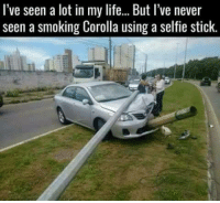 Life, Selfie, and Smoking: I've seen a lot in my life... But l've never  seen a smoking Corolla using a selfie stick. Smokin Corolla