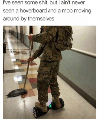 Dank Memes, Mop, and Dat: I've seen some shit, but i ain't never  seen a hoverboard and a mop moving  around by themselves Dat hall haunted