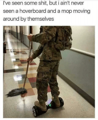Memes, 🤖, and Usmc: I've seen some shit, but i ain't never  seen a hoverboard and a mop moving  around by themselves militaryhumor militarymemes military dod marines marinecorps usmc army navy airforce airborne coastguard infantry grunts popsmoke
