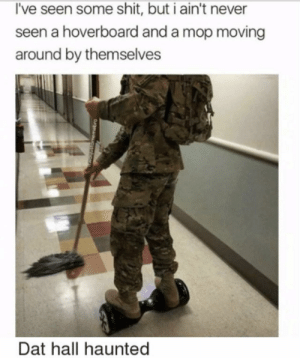 Spooktober special: I've seen some shit, but i ain't never  seen a hoverboard and a mop moving  around by themselves  Dat hall haunted  WRomemebro Spooktober special