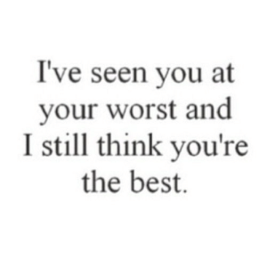 Best, Net, and Think: I've seen you at  your worst and  I still think you're  the best. https://iglovequotes.net/
