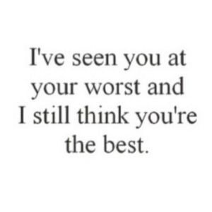 https://iglovequotes.net/: I've seen you at  your worst and  I still think you're  the best. https://iglovequotes.net/