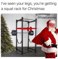 Christmas, Gym, and Santa: I've seen your legs, you're getting  a squat rack for Christmas  @freetomeme  @freetomem Santa knows 🎅🏼😂😅 @freetomeme
