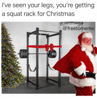 Christmas, Squat, and Who: I've seen your legs, you're getting  a squat rack for Christmas  @freetomeme Who's guilty?! 😂🎅🏼