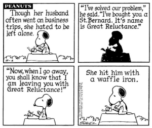 "Oh great!: ""I've solved our problem,""  he said.""I've bought you a  St.Bernard. It's name  
