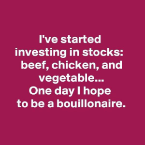 Beef, Food, and Chicken: I've started  investing in stocks:  beef, chicken, and  vegetable...  One day hope  to be a bouillonaire. Looking For Gluten Free, GMO Free And Vegetarian Beef Or Chicken Bouillon? Flavor Your Next Meal With Thrive Bouillon. #beef #chicken #Bouillon #Bouillonaire #food #foodhumor #cooking #cookinghumor #foodie #dinner #lunch #recipes #meals #glutenfree #nongmo #vegetarian