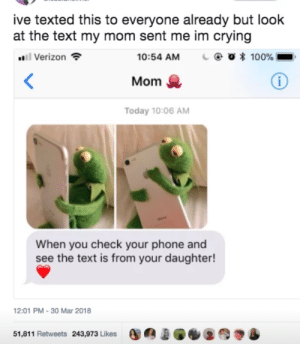 Anaconda, Crying, and Phone: ive texted this to everyone already but look  at the text my mom sent me im crying  Verizon  10:54 AM  C  * 100%  Mom  Today 10:06 AM  When you check your phone and  see the text is from your daughter!  12:01 PM-30 Mar 2018  51,811 Retweets 243,973 Likes 0  .Des Be a good kid
