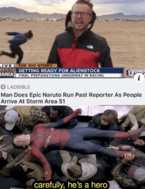Real legend: IVE THE BIG STORY  REAS GETTING READY FOR ALIENSTOCK  ANIA FINAL PREPARATIONS UNDERWAY IN RACHEL  13 9  i  ACTIO  LADBIBLE  Man Does Epic Naruto Run Past Reporter As People  Arrive At Storm Area 51  carefully, he's a hero) Real legend