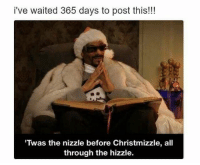 Funny, All, and Post: i've waited 365 days to post this!!!  'Twas the nizzle before Christmizzle, all  through the hizzle. Merry Snoopsmas Bitches