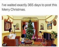 me irl: I've waited exactly 365 days to post this  Merry Christmas.  GIF  -It's the day after Halloween, Lin. me irl