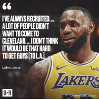 LeBron James, Cleveland, and Lebron: IVEALWAYS RECRUITED.  ALOTOF PEOPLEDIDNT  WANT TO COMETO  CLEVELAND...I.DONTTHINK  ITWOULD BETHAT HARD  TOGET GUYS [TOLA  LeBron James  Is  AKERS  B R  H/TESPN'S RACHEL NICHOLS LeBron plotting 🧐